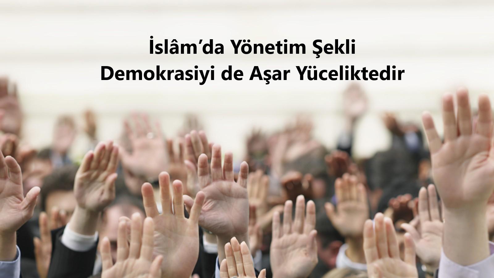İslâm'da Yönetim Sekli Demokrasiyi de Asar Yüceliktedir